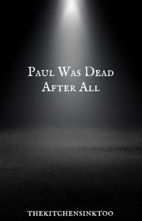 Paul Was Dead After All by thekitchensinktoo