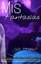 Mis Fantasías  by IsaacwithoutLife