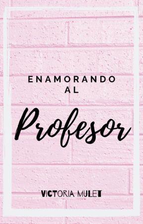 Enamorando a mí profesor. by VictoriaFanfic