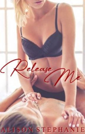 Release Me (18+) by TheAlisonStephanie