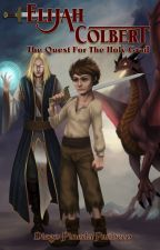 Elijah Colbert: The Quest for the Holy Grail (Sample Chapters) by diegopp24