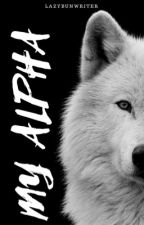 My Alpha (Completed ✔️) by lazybunwriter