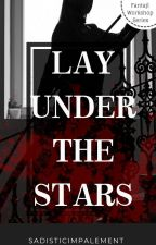 Lay Under The Stars [Zombie Novel] by SadisticImpalement
