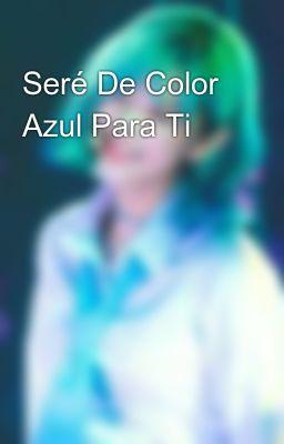 Seré De Color Azul Para Ti
