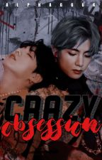 Crazy Obsession || Vkook  by Yeontannie_Bop