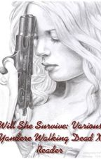 Will She Survive: Various Yandere Walking Dead X Reader by EPICNESSQUEEN21