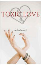 TOXIC LOVE by AmbarSalazar8