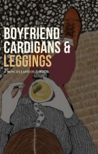 Boyfriend Cardigans & Leggings | Misc. by kmbell92