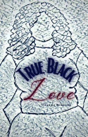 True Black Love (IN PROGRESS) by adenisetumblin