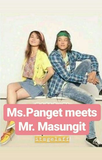 Ms.Panget meets Mr. Masungit