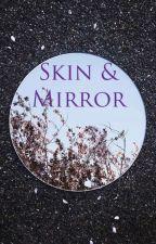 Skin & Mirror  by 4000dominoes