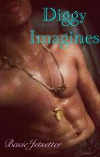 Diggy Imagines by BasicJetsetter