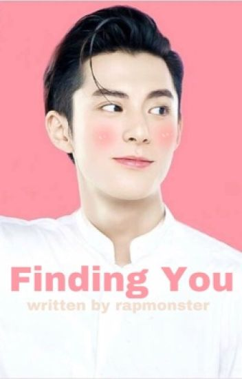 Finding You//Dylan Wang - おいしい🌱 - Wattpad