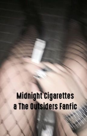 Midnight Cigarettes ; The Outsiders fanfic  by irwinxconor