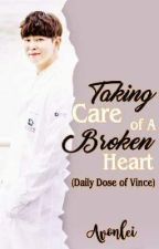 Taking Care Of A Broken Heart (Daily Dose Of Vince) by avonlei_phr