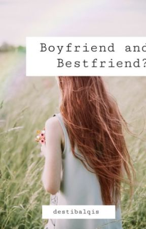 Boyfriend and Bestfriend? (Short Story) [Completed] by destibalqis