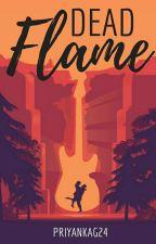 Dead Flame by PriyankaG24