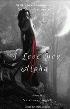 I Love You Alpha by VaishnaviSingh1