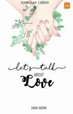 [KUMPULAN CERPEN] LET'S TALK ABOUT LOVE by caksara