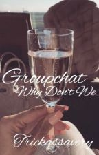 Group chat • Why Don't We by trickassavery
