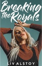 Breaking The Royals by livalstoy
