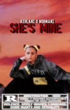 She's Mine (Normani x Kehlani) by normanisvagina