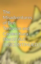 The Misadventures of Ben Tennyson and Cayden Kura (Ben10 AU) (DISCONTINUED?)  by Winged-Kitsune