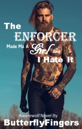 The Enforcer Made Me A Girl And I Hate It by ButterflyFingers