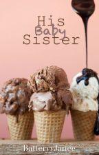 His Baby Sister by BatteryyJanee