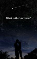 What Is The Universe? by errah09