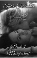 Twice forbidden II Forbidden Fruit (BOOK 2) 18+ Completed story. by naughtybutsweet1