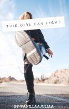This Girl Can Fight by VanillaaJuliaa