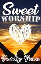 Sweet Worship | ✔ by PrasetyoPeuru