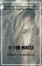 M For Maria by Blissful_Butterfly