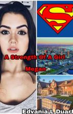 A Strength Of A Girl  - Megan  by EdvaniaLuiz1