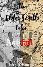 Elder Scrolls tales - Ashfall by SkylaHunterstone