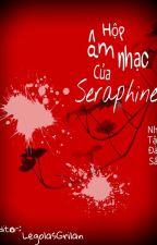 [ EDIT - HOÀN ] Hộp âm nhạc của Seraphine by LegolasGrilan
