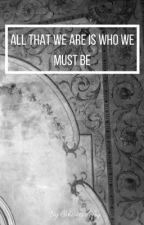 All That We Are Is Who We Must Be by hi-its-lefty