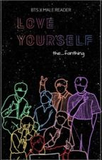 """Love Yourself""(BTSx MaleReader) by the_fanthing"