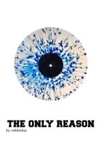 The Only Reason {l.h} by cahkedup