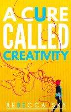 A Cure Called Creativity by RebeccaSky