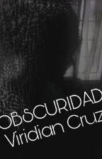 OBSCURIDAD by Viridian_Cruz