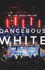 DANGEROUS WHITE by XXXTENNNNTAX