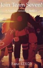 Join Team Seven! A Various x reader  by Fanz-123123