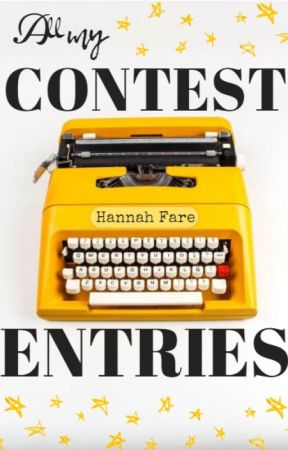 All My Contest Entries by HannahFare