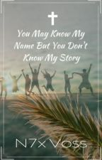You May Know My Name But You Don't Know My Story by Psalm94_17_Conner