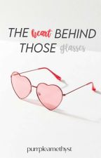 The Heart Behind Those Glasses ✓ by purrpleamethyst