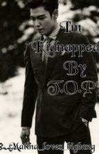 I'm Kidnapped By T.O.P? (a T.O.P/BIGBANG Fanfiction) by matina_loves_bigbang