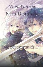 Ni el tiempo, ni la distancia me separaran de Ti by Ariasand