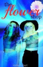The Flower Shop (Jerrie) by HaileyTolbert
